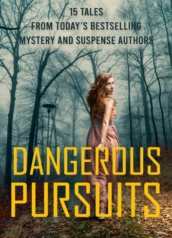 Dangerous Pursuits: 15 Stories From Today's Most Popular Mystery and Suspense Authors